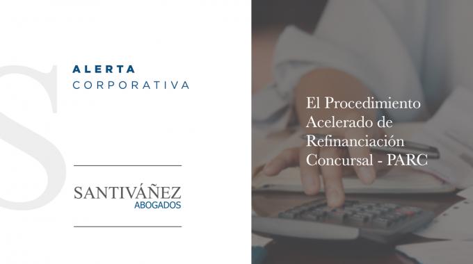 Se Aprueba El Procedimiento Acelerado De Refinanciación Concursal – PARC