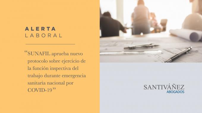 SUNAFIL Aprueba Nuevo Protocolo Sobre Ejercicio De La Función Inspectiva Del Trabajo Durante Emergencia Sanitaria Nacional Por COVID-19