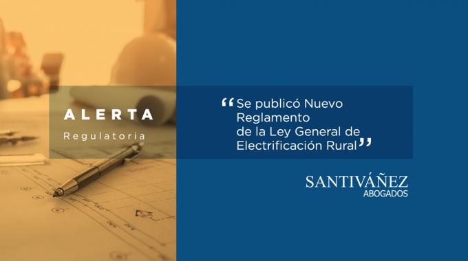 Se Publicó Nuevo Reglamento De La Ley General De Electrificación Rural